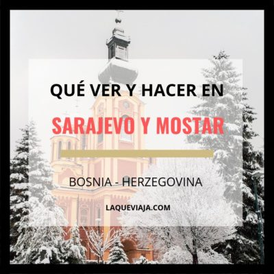 Qué ver y hacer en Sarajevo y Mostar