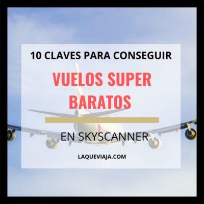 10 Claves para conseguir vuelos super baratos en Skyscanner