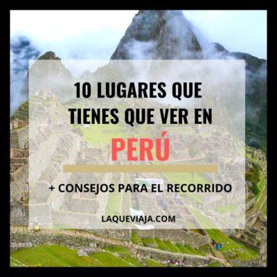 Estos son los 10 Lugares más atractivos que ver en Perú