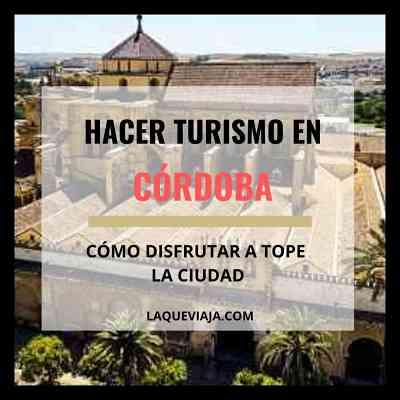 Turismo en Córdoba: Descubre cómo disfrutar a tope la ciudad