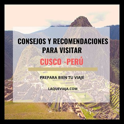 Consejos y recomendaciones para visitar Cusco