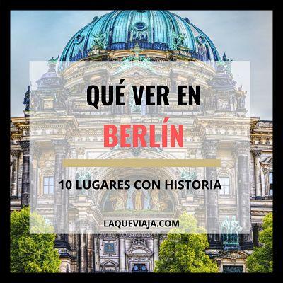 Qué ver en Berlín: 10 lugares con historia